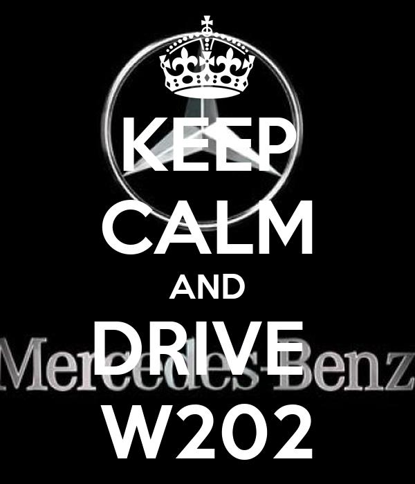 KEEP CALM AND DRIVE  W202