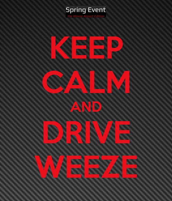 KEEP CALM AND DRIVE WEEZE