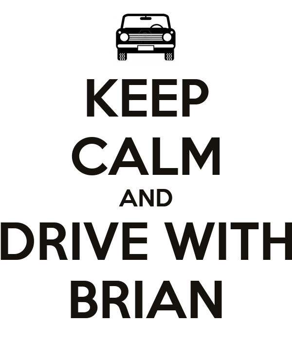 KEEP CALM AND DRIVE WITH BRIAN