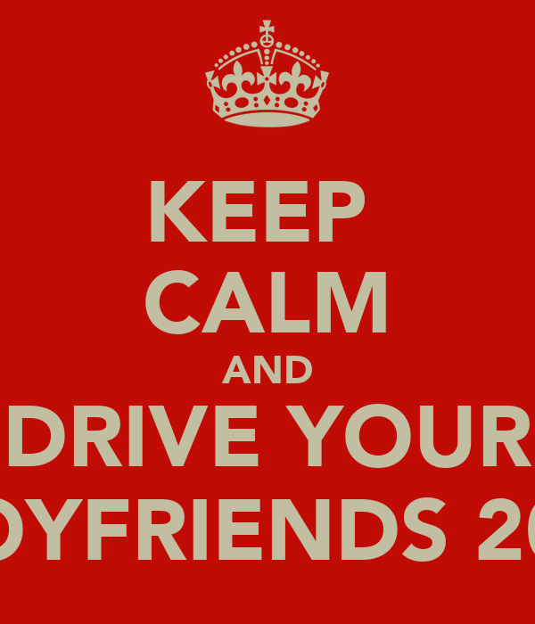 KEEP  CALM AND DRIVE YOUR BOYFRIENDS 20V
