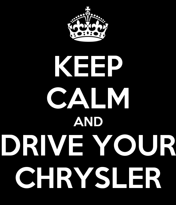 KEEP CALM AND DRIVE YOUR CHRYSLER