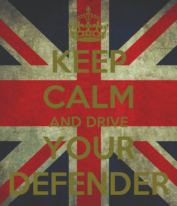 KEEP CALM AND DRIVE YOUR DEFENDER
