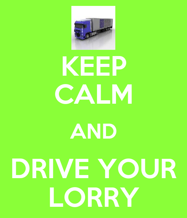 KEEP CALM AND DRIVE YOUR LORRY