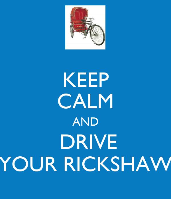 KEEP CALM AND  DRIVE YOUR RICKSHAW