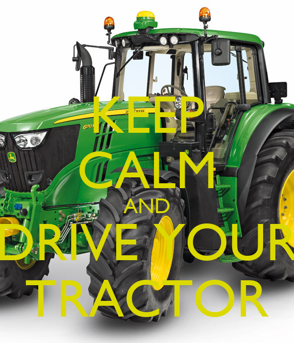 KEEP CALM AND DRIVE YOUR TRACTOR