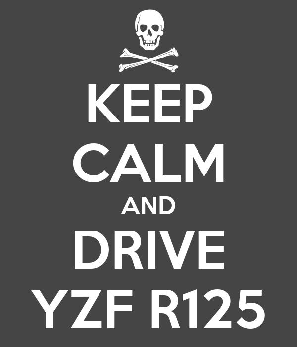 KEEP CALM AND DRIVE YZF R125