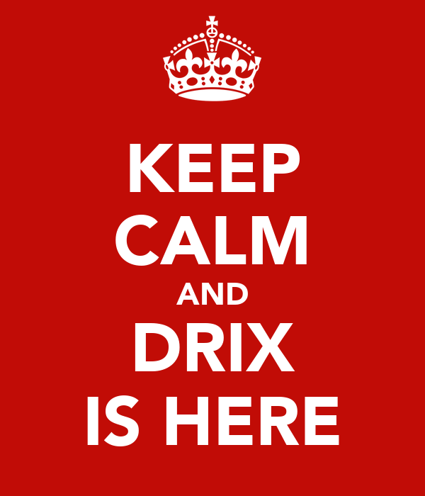 KEEP CALM AND DRIX IS HERE