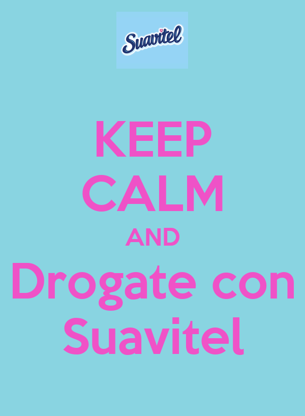 KEEP CALM AND Drogate con Suavitel