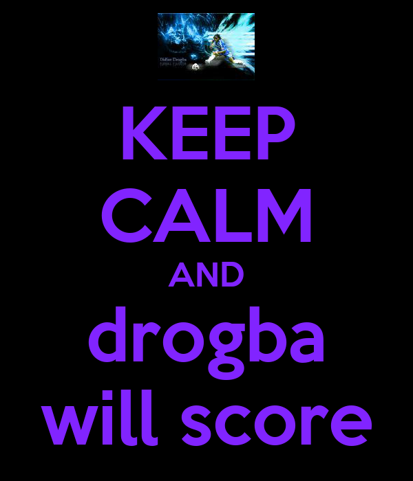 KEEP CALM AND drogba will score