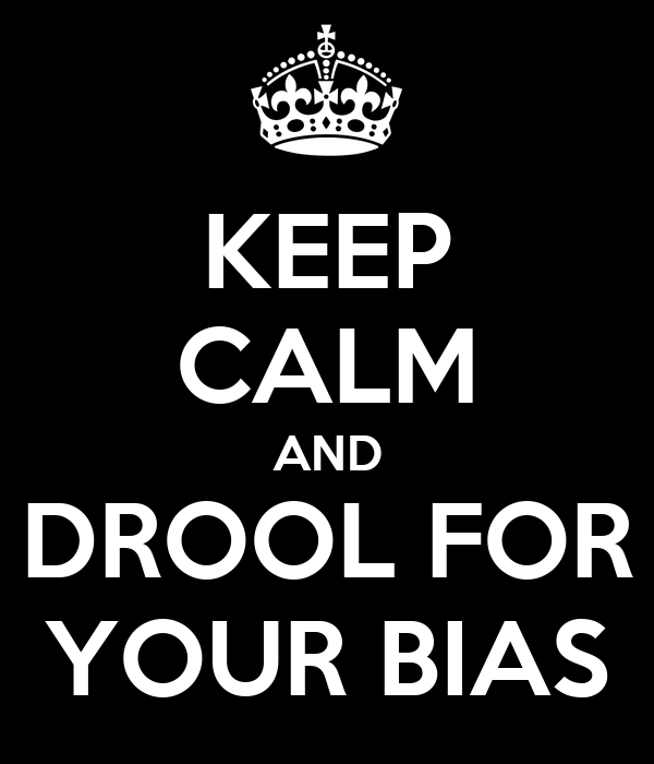 KEEP CALM AND DROOL FOR YOUR BIAS