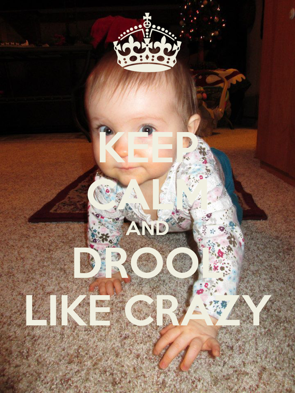 KEEP CALM AND DROOL LIKE CRAZY