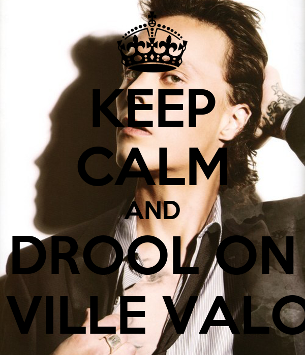 KEEP CALM AND DROOL ON  VILLE VALO