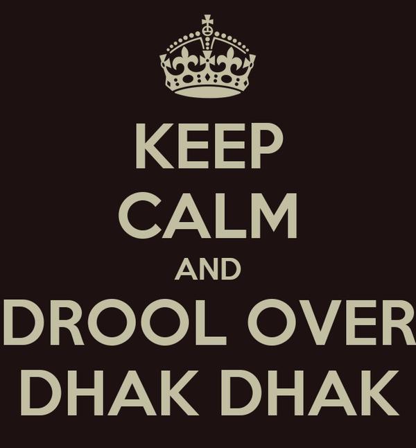 KEEP CALM AND DROOL OVER DHAK DHAK