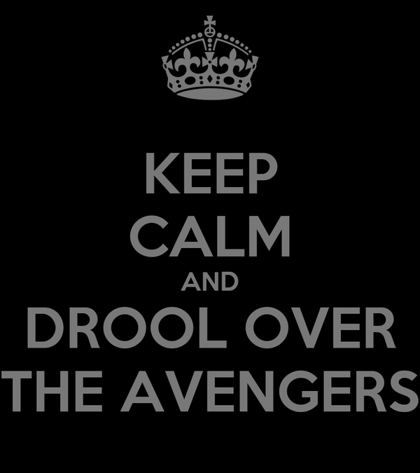 KEEP CALM AND DROOL OVER THE AVENGERS