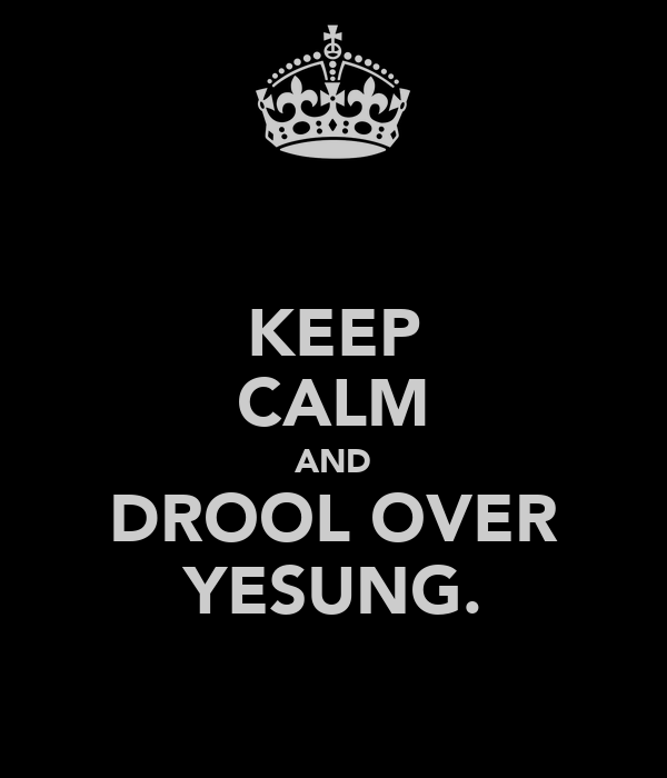 KEEP CALM AND DROOL OVER YESUNG.