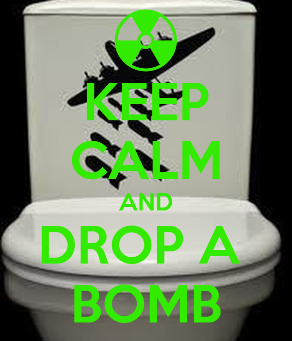 KEEP CALM AND DROP A  BOMB