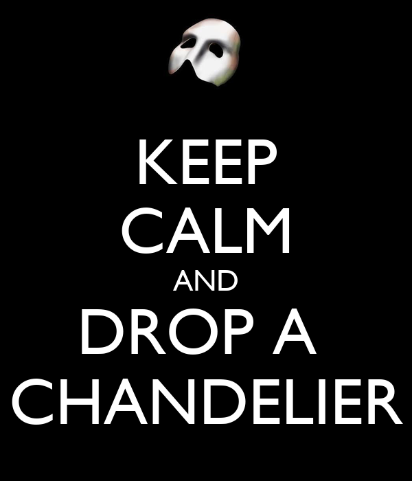 KEEP CALM AND DROP A  CHANDELIER