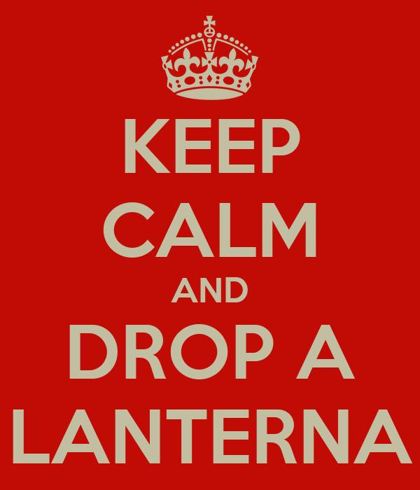 KEEP CALM AND DROP A LANTERNA