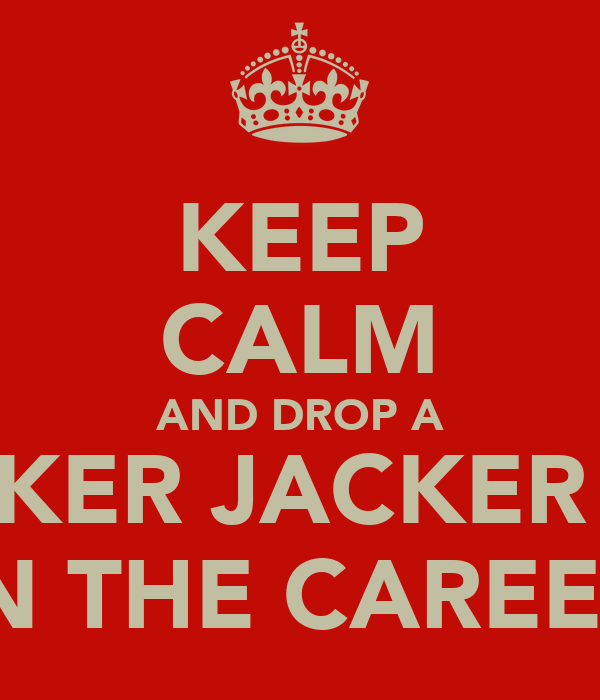 KEEP CALM AND DROP A TRACKER JACKER NEST ON THE CAREERS