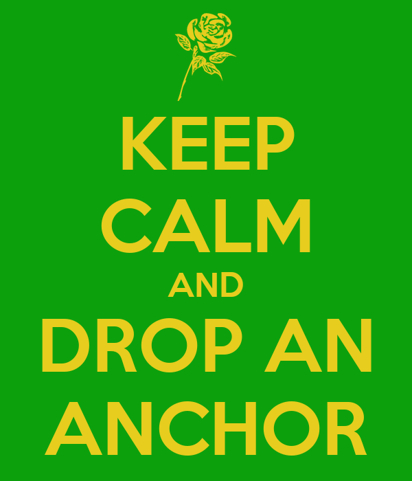 KEEP CALM AND DROP AN ANCHOR