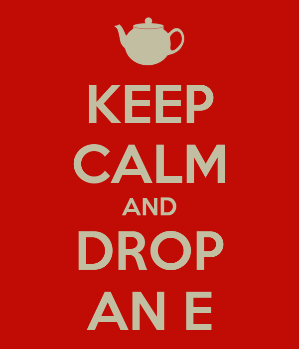 KEEP CALM AND DROP AN E
