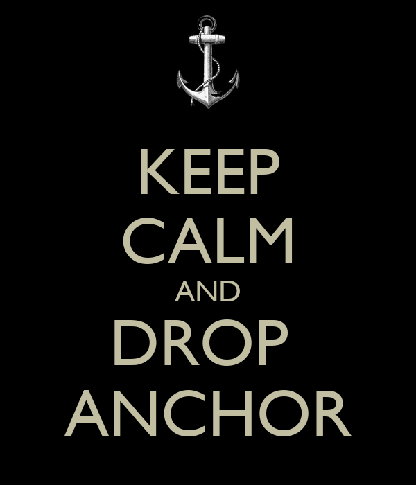 KEEP CALM AND DROP  ANCHOR