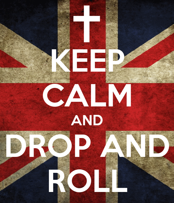 KEEP CALM AND DROP AND ROLL