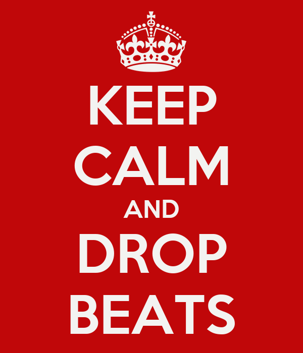 KEEP CALM AND DROP BEATS