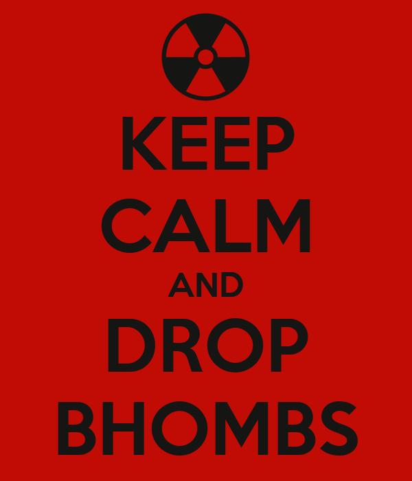 KEEP CALM AND DROP BHOMBS