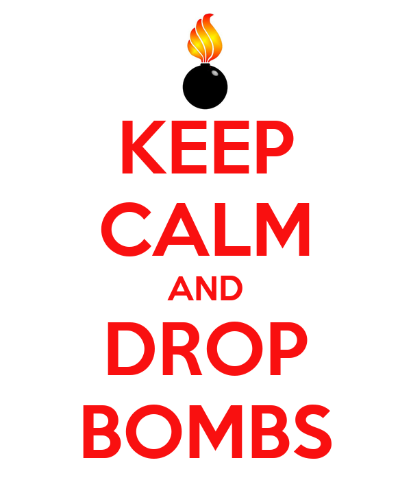 KEEP CALM AND DROP BOMBS