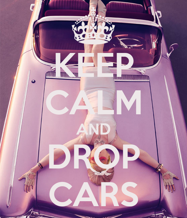 KEEP CALM AND DROP CARS