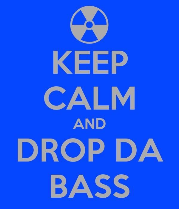KEEP CALM AND DROP DA BASS