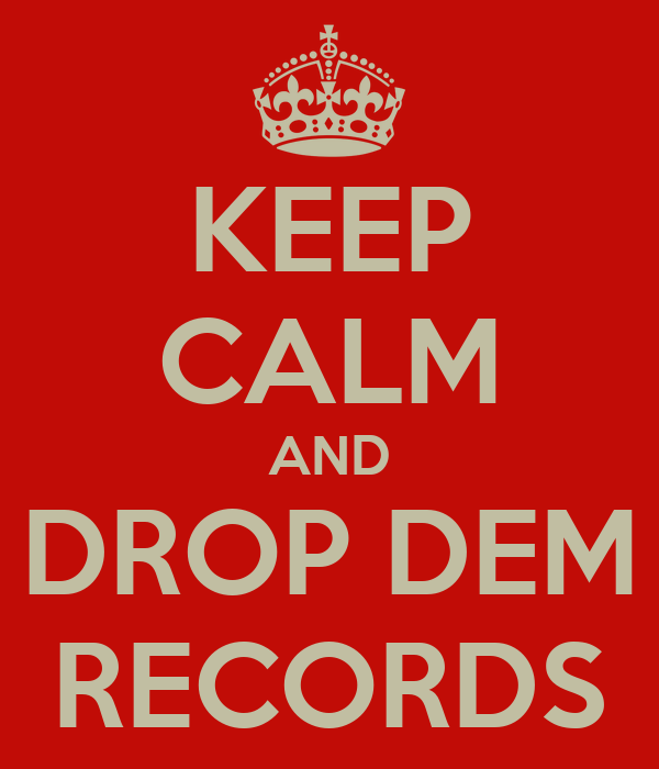 KEEP CALM AND DROP DEM RECORDS