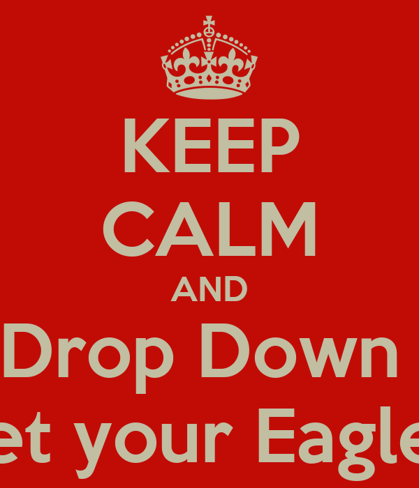 KEEP CALM AND Drop Down  & Get your Eagle On