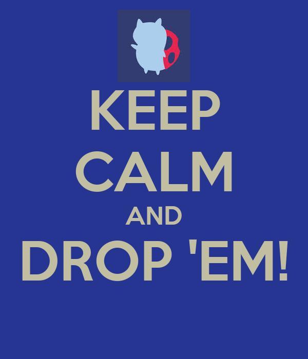 keep-calm-and-drop-em-3.jpg