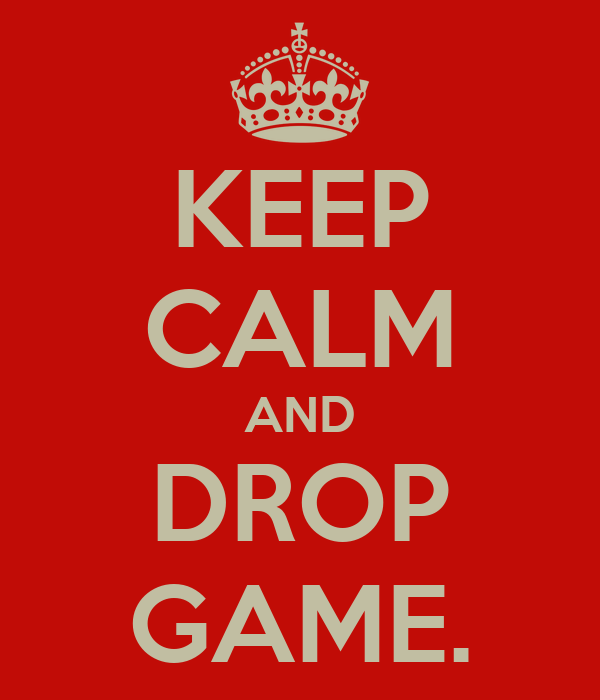KEEP CALM AND DROP GAME.