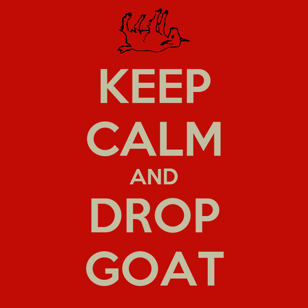 KEEP CALM AND DROP GOAT