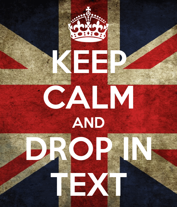 KEEP CALM AND DROP IN TEXT