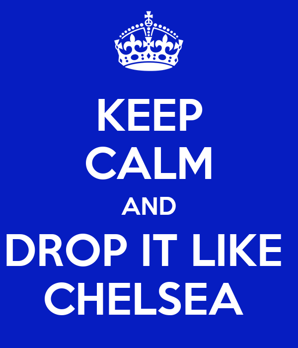 KEEP CALM AND DROP IT LIKE  CHELSEA