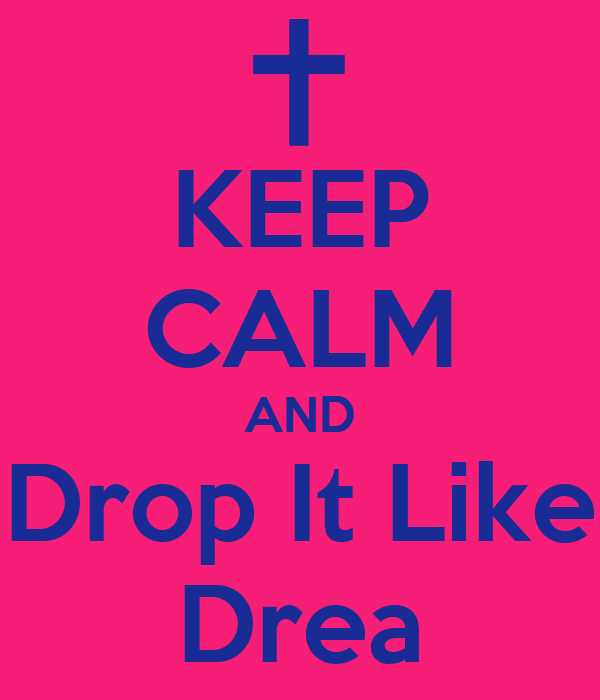 KEEP CALM AND Drop It Like Drea