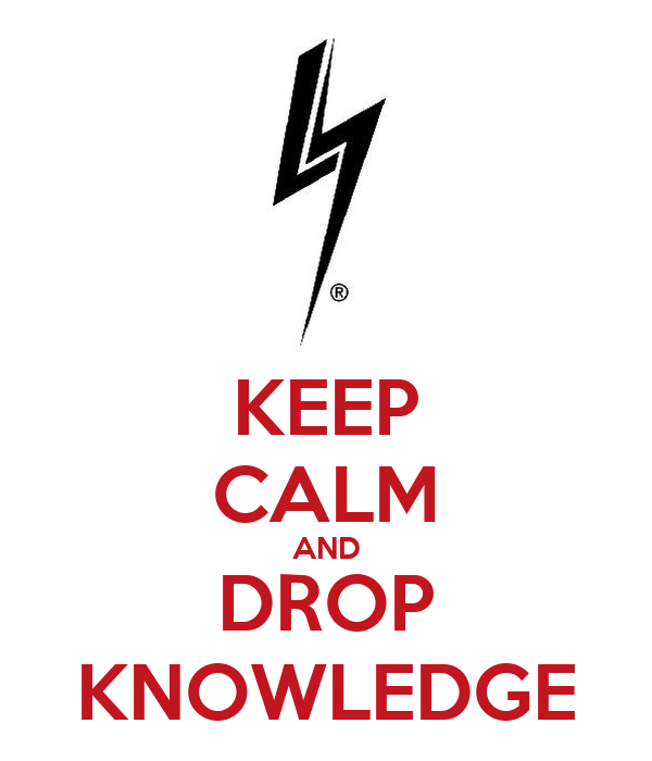 KEEP CALM AND DROP KNOWLEDGE