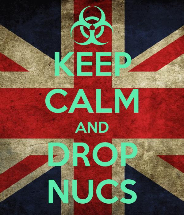 KEEP CALM AND DROP NUCS