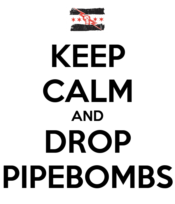 KEEP CALM AND DROP PIPEBOMBS