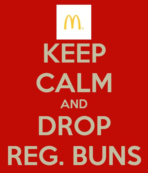 KEEP CALM AND DROP REG. BUNS