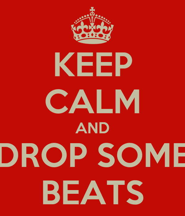 KEEP CALM AND DROP SOME BEATS