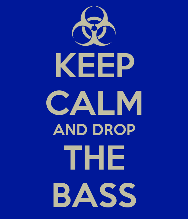 KEEP CALM AND DROP THE BASS