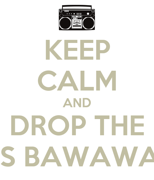 KEEP CALM AND DROP THE BASS BAWAWAWA
