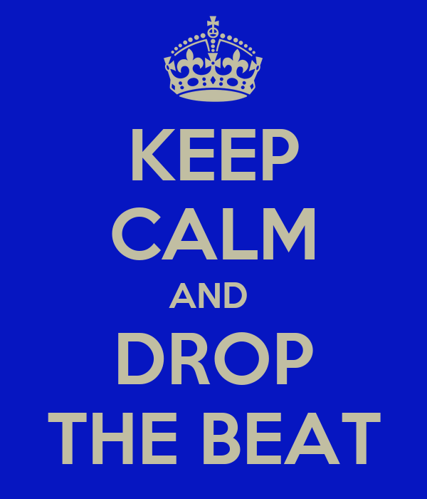 KEEP CALM AND  DROP THE BEAT