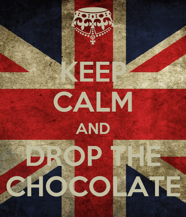 KEEP CALM AND DROP THE CHOCOLATE