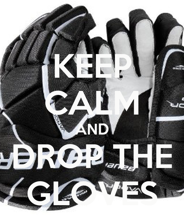 KEEP CALM AND DROP THE GLOVES
